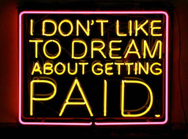 I don't like to dream about getting paid